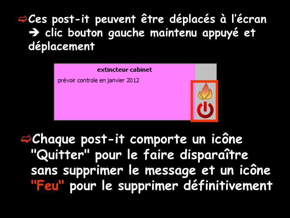 Ces post-it peuvent être déplacés à lécran clic bouton gauche maintenu appuyé et déplacement Chaque post-it comporte un icône Quitter pour le faire disparaître sans supprimer le message et un icône Feu pour le supprimer définitivement
