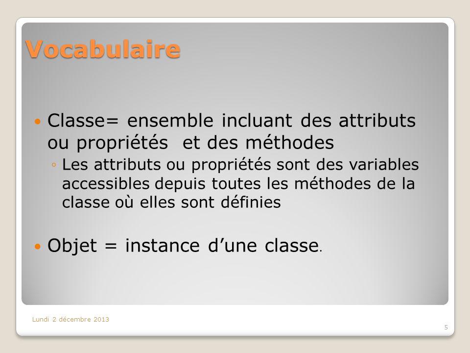 Vocabulaire Classe= ensemble incluant des attributs ou propriétés et des méthodes Les attributs ou propriétés sont des variables accessibles depuis to