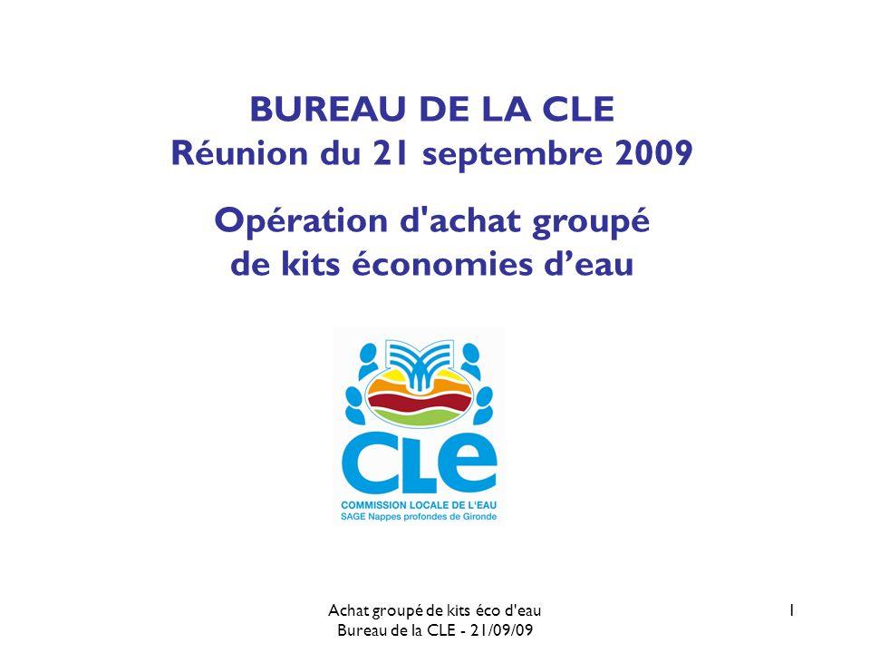 Achat groupé de kits éco d eau Bureau de la CLE - 21/09/09 1 BUREAU DE LA CLE Réunion du 21 septembre 2009 Opération d achat groupé de kits économies deau