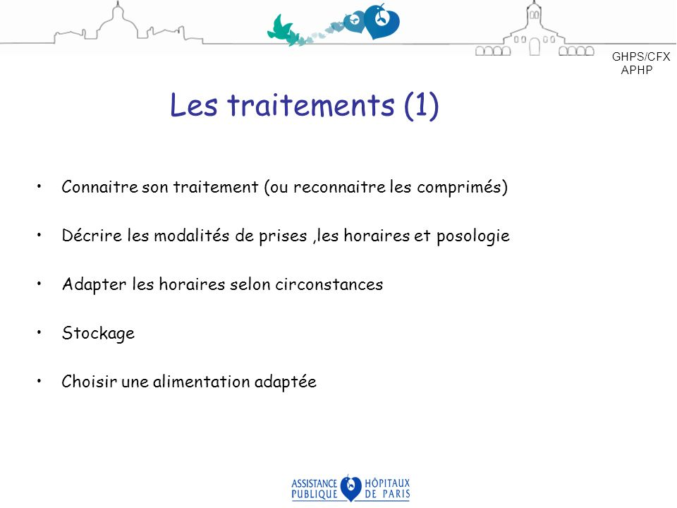 Les traitements (1) Connaitre son traitement (ou reconnaitre les comprimés) Décrire les modalités de prises,les horaires et posologie Adapter les hora