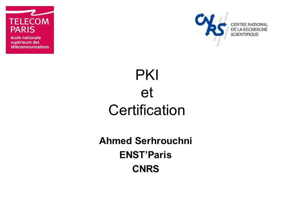 PKI et Certification Ahmed Serhrouchni ENSTParis CNRS