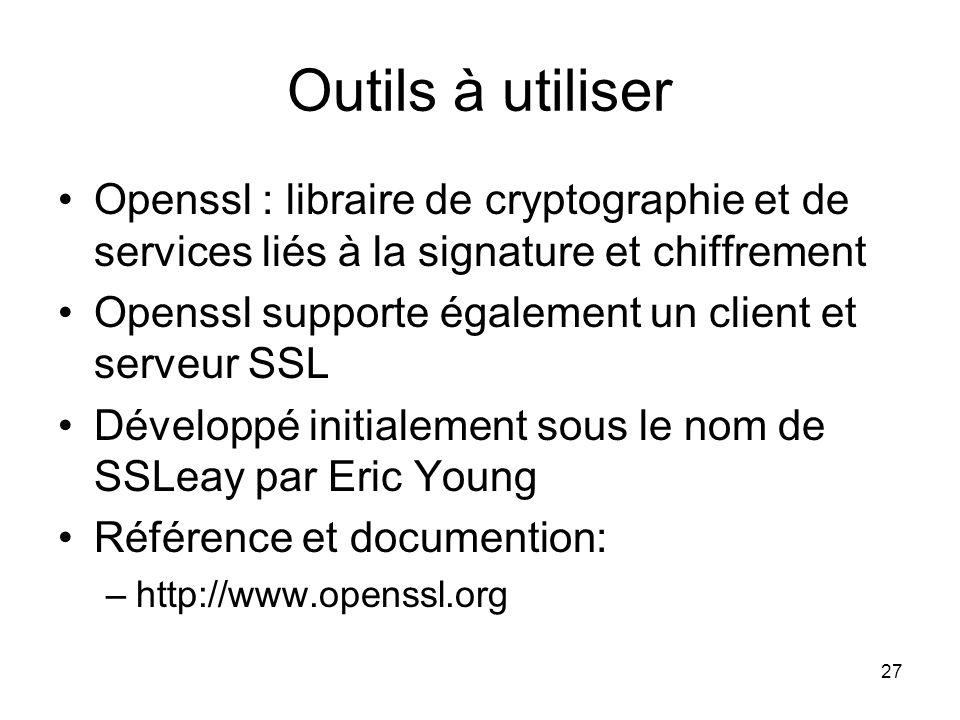 27 Outils à utiliser Openssl : libraire de cryptographie et de services liés à la signature et chiffrement Openssl supporte également un client et ser