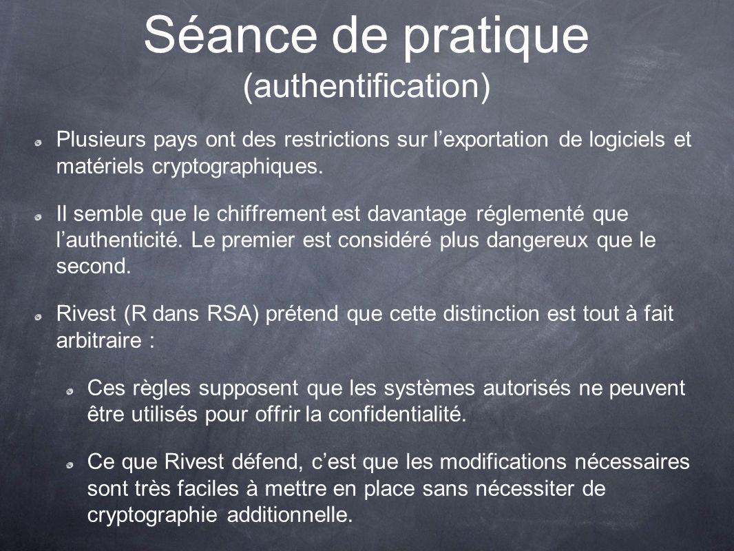 Séance de pratique (authentification) Plusieurs pays ont des restrictions sur lexportation de logiciels et matériels cryptographiques.