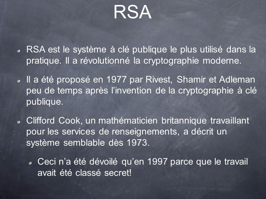 RSA RSA est le système à clé publique le plus utilisé dans la pratique.