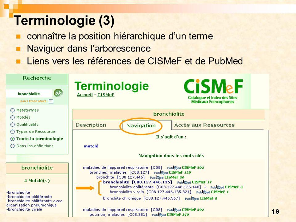 16 connaître la position hiérarchique dun terme Naviguer dans larborescence Liens vers les références de CISMeF et de PubMed Terminologie (3)