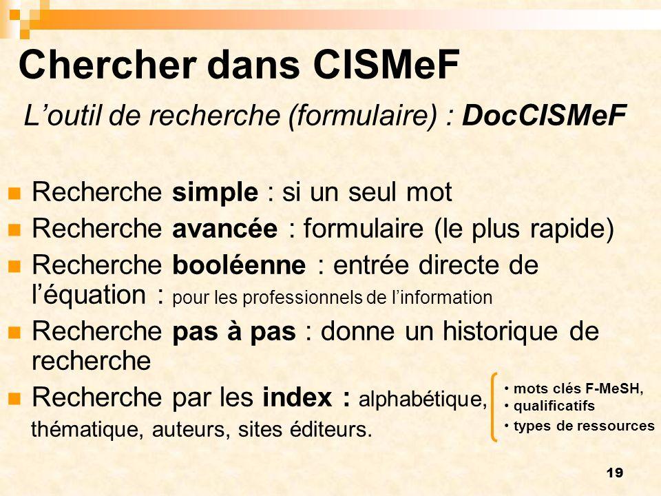 19 Chercher dans CISMeF Loutil de recherche (formulaire) : DocCISMeF Recherche simple : si un seul mot Recherche avancée : formulaire (le plus rapide)