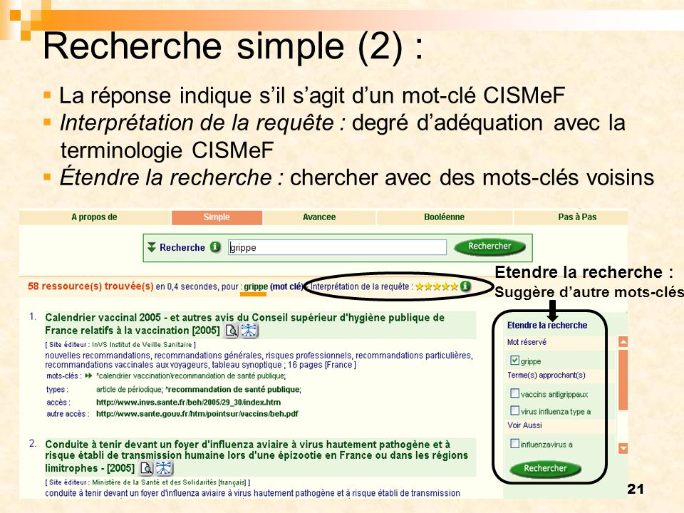 21 Recherche simple (2) : La réponse indique sil sagit dun mot-clé CISMeF Interprétation de la requête : degré dadéquation avec la terminologie CISMeF Étendre la recherche : chercher avec des mots-clés voisins Etendre la recherche : Suggère dautre mots-clés