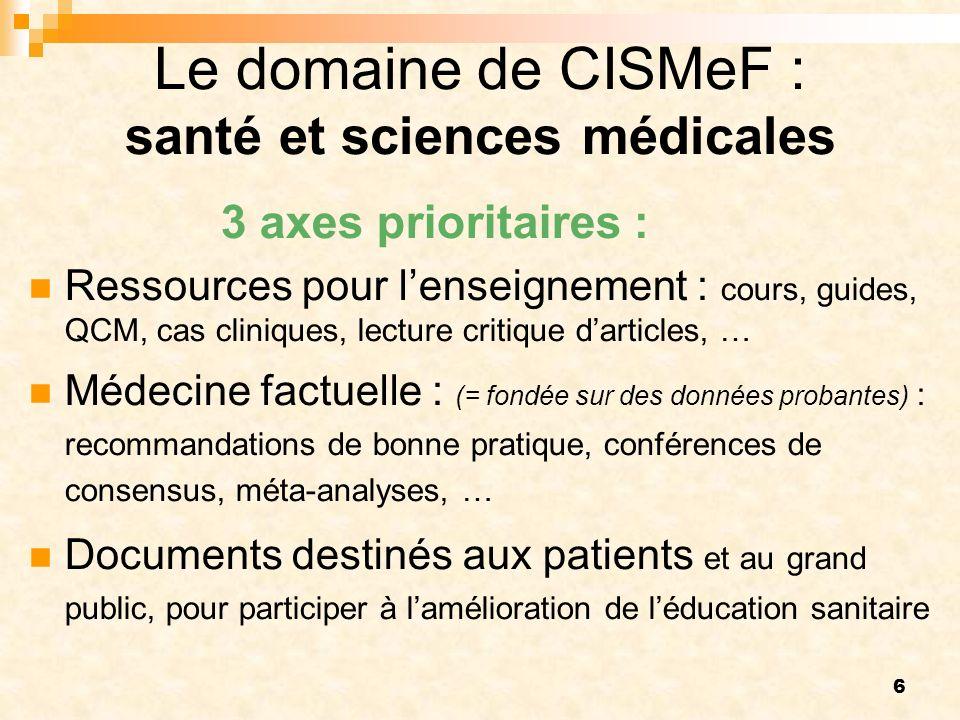 6 Le domaine de CISMeF : santé et sciences médicales 3 axes prioritaires : Ressources pour lenseignement : cours, guides, QCM, cas cliniques, lecture