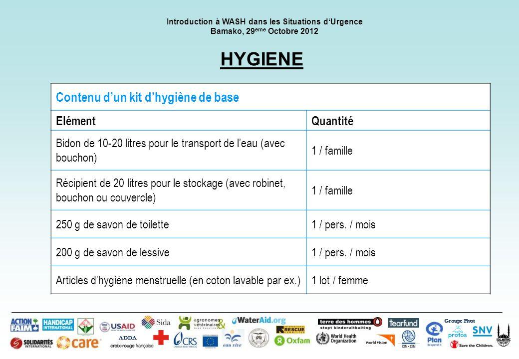 Groupe Pivot ADDA HYGIENE Contenu dun kit dhygiène de base ElémentQuantité Bidon de 10-20 litres pour le transport de leau (avec bouchon) 1 / famille