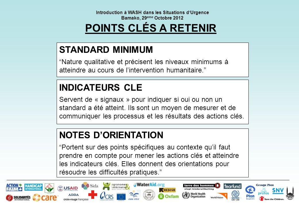 Groupe Pivot ADDA Introduction à WASH dans les Situations dUrgence Bamako, 29 eme Octobre 2012 STANDARD MINIMUM Nature qualitative et précisent les ni