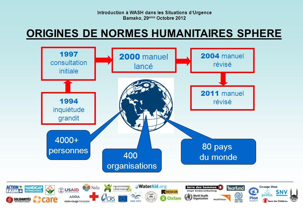 Groupe Pivot ADDA Introduction à WASH dans les Situations dUrgence Bamako, 29 eme Octobre 2012 ORIGINES DE NORMES HUMANITAIRES SPHERE 4000+ personnes