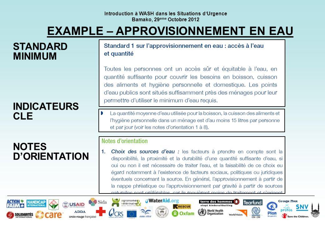 Groupe Pivot ADDA Introduction à WASH dans les Situations dUrgence Bamako, 29 eme Octobre 2012 STANDARD MINIMUM INDICATEURS CLE NOTES DORIENTATION EXA