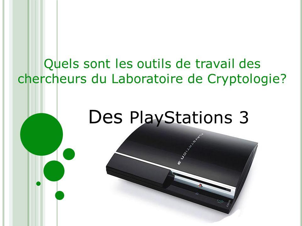 Quels sont les outils de travail des chercheurs du Laboratoire de Cryptologie? Des PlayStations 3