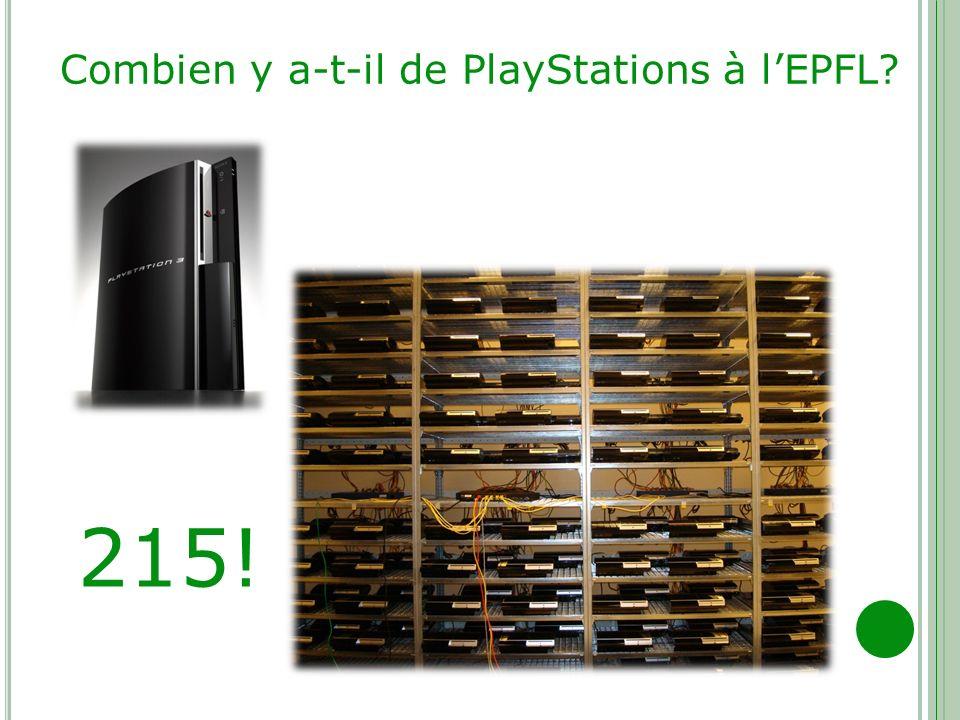 Combien y a-t-il de PlayStations à lEPFL? 215!