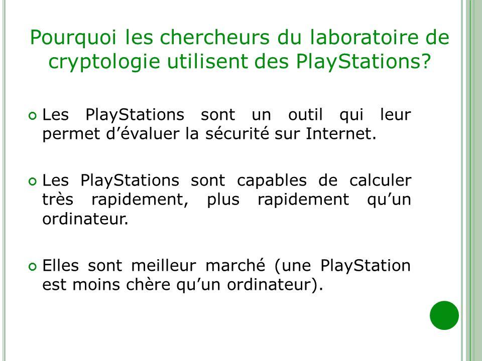 Pourquoi les chercheurs du laboratoire de cryptologie utilisent des PlayStations? Les PlayStations sont un outil qui leur permet dévaluer la sécurité