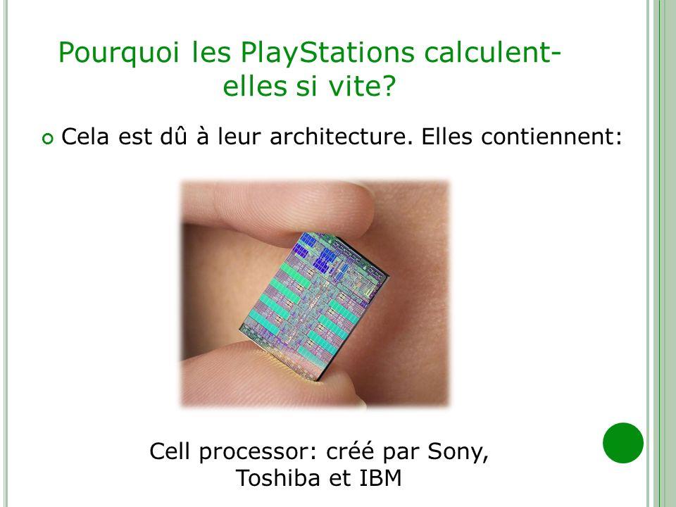 Pourquoi les PlayStations calculent- elles si vite? Cela est dû à leur architecture. Elles contiennent: Cell processor: créé par Sony, Toshiba et IBM