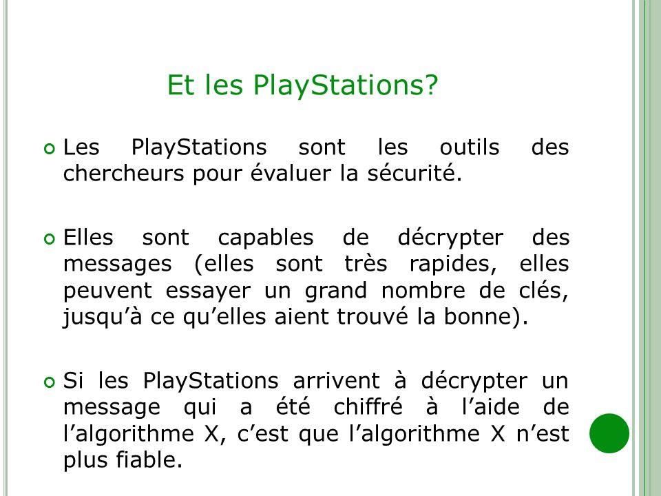 Et les PlayStations? Les PlayStations sont les outils des chercheurs pour évaluer la sécurité. Elles sont capables de décrypter des messages (elles so