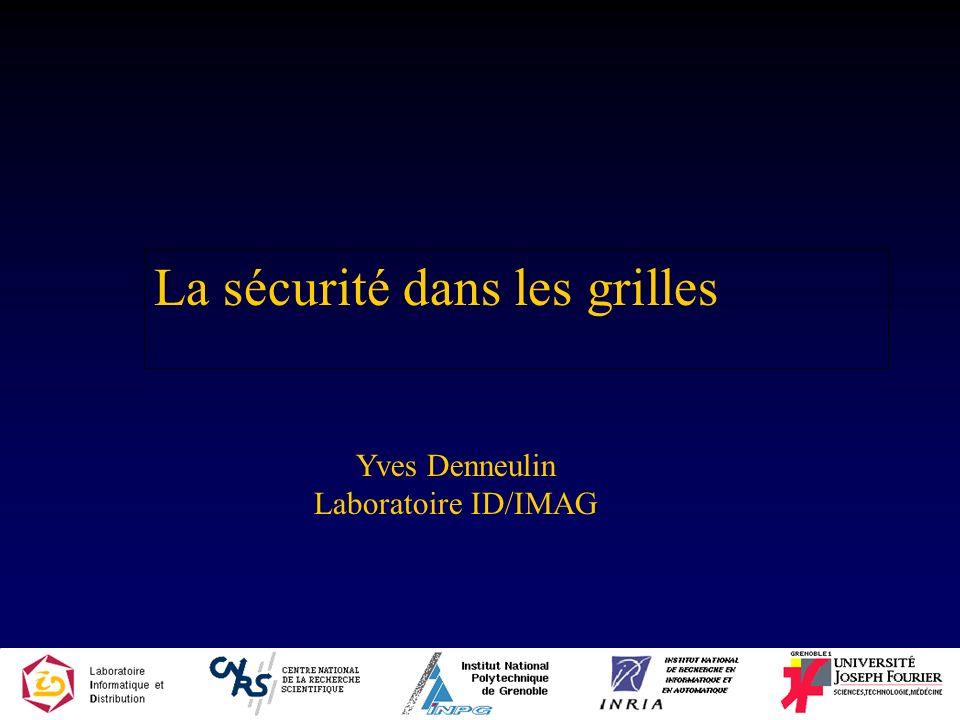 La sécurité dans les grilles Yves Denneulin Laboratoire ID/IMAG