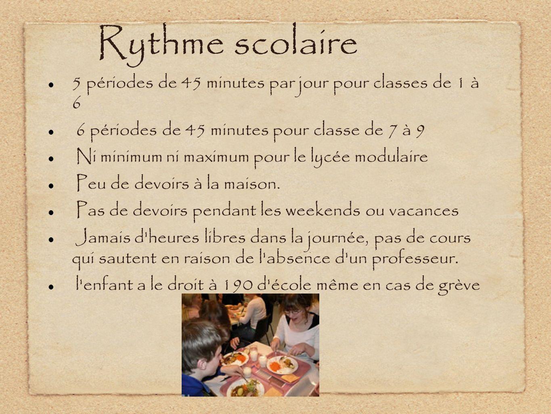 Rythme scolaire 5 périodes de 45 minutes par jour pour classes de 1 à 6 6 périodes de 45 minutes pour classe de 7 à 9 Ni minimum ni maximum pour le lycée modulaire Peu de devoirs à la maison.