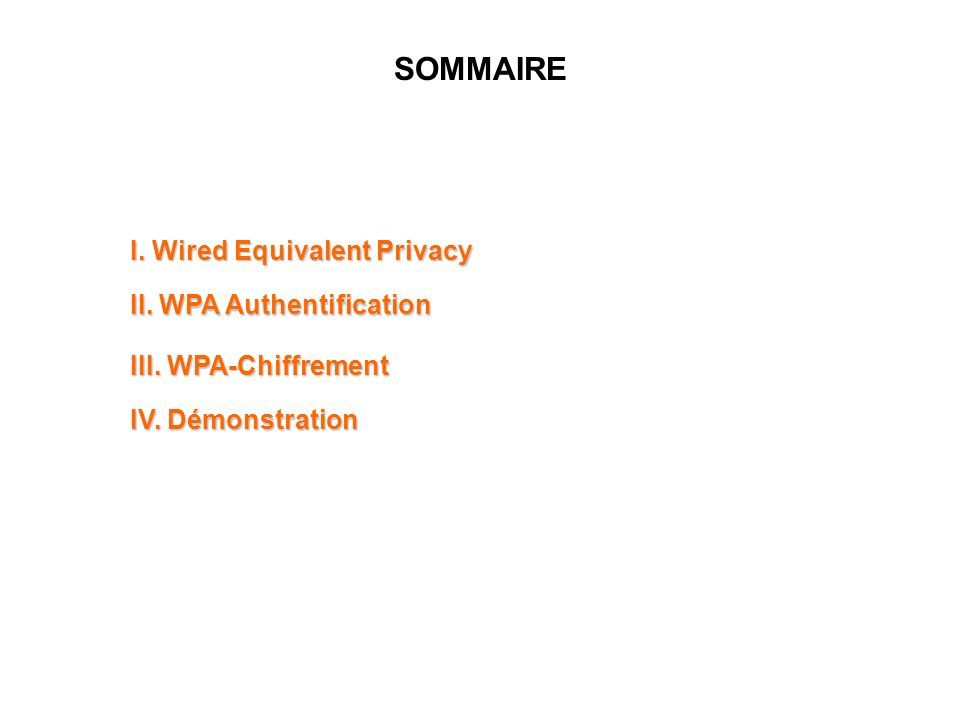SOMMAIRE I.Wired Equivalent Privacy II. WPA Authentification III.
