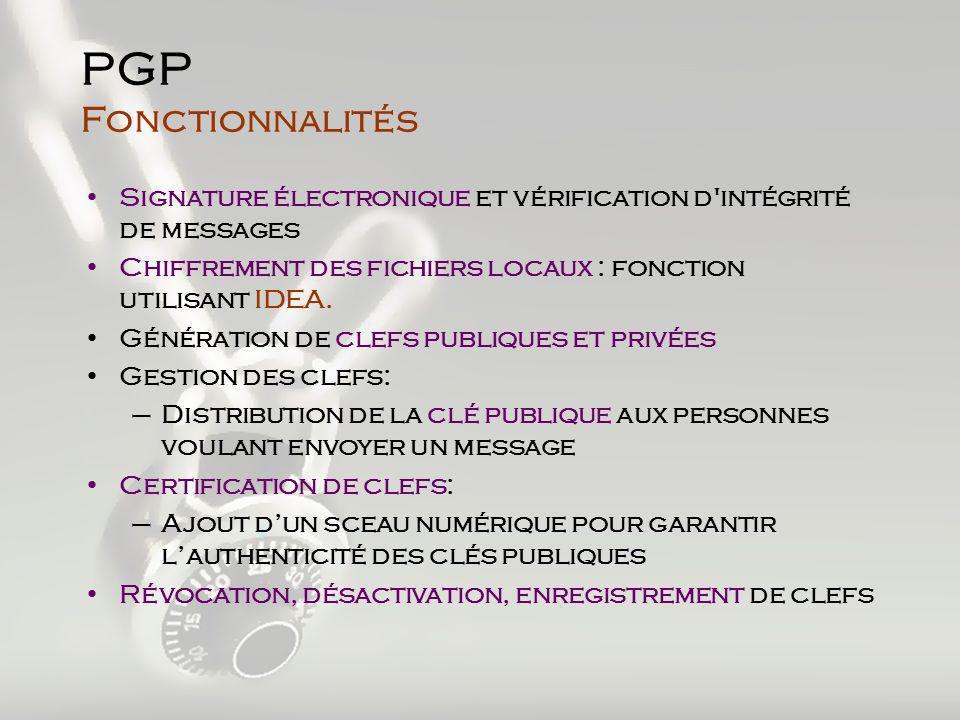 PGP Fonctionnalités Signature électronique et vérification d intégrité de messages Chiffrement des fichiers locaux : fonction utilisant IDEA.