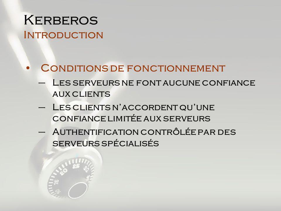 Conditions de fonctionnement –Les serveurs ne font aucune confiance aux clients –Les clients naccordent quune confiance limitée aux serveurs –Authentification contrôlée par des serveurs spécialisés Kerberos Introduction