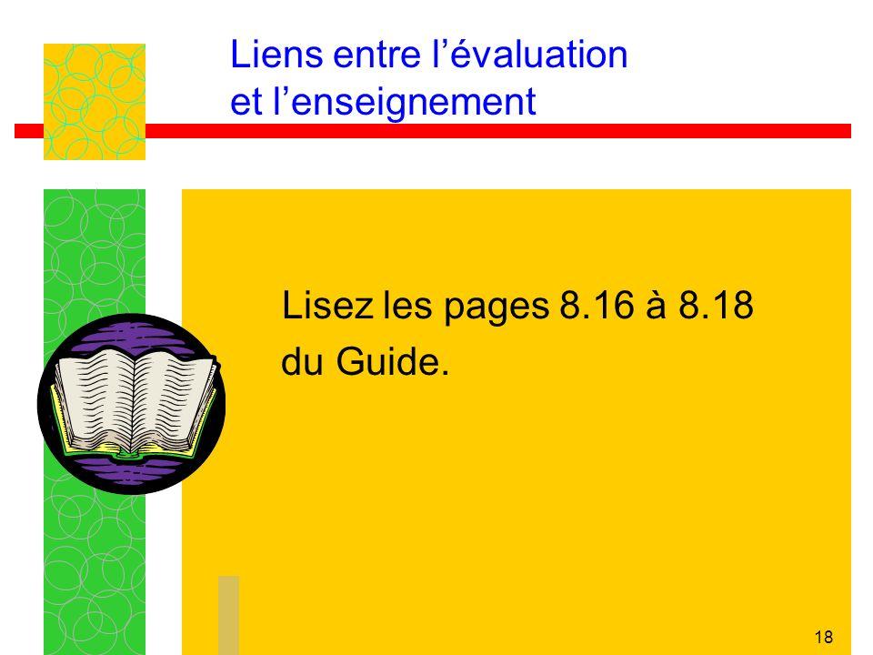 18 Liens entre lévaluation et lenseignement Lisez les pages 8.16 à 8.18 du Guide.