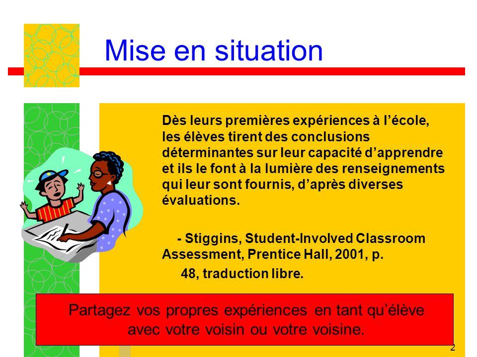 2 Mise en situation Dès leurs premières expériences à lécole, les élèves tirent des conclusions déterminantes sur leur capacité dapprendre et ils le f