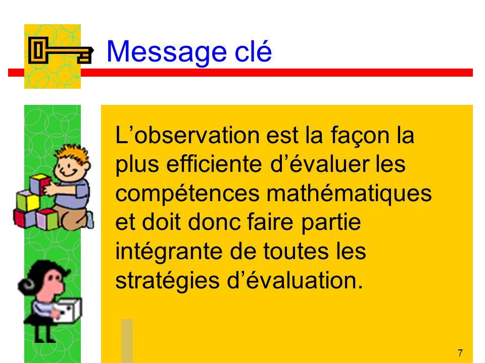 7 Message clé Lobservation est la façon la plus efficiente dévaluer les compétences mathématiques et doit donc faire partie intégrante de toutes les s
