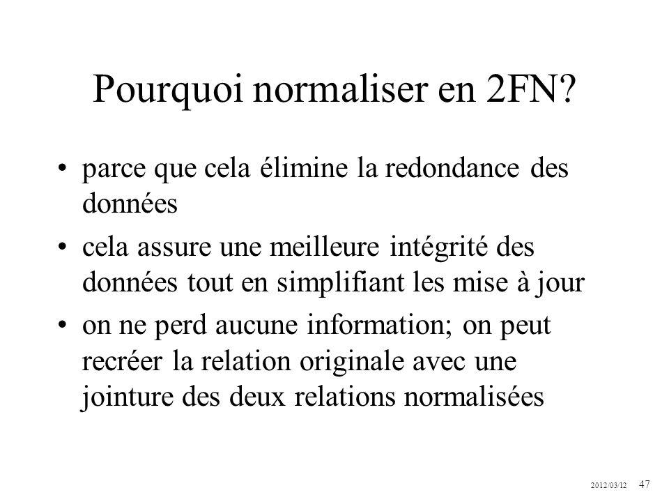 2012/03/12 47 Pourquoi normaliser en 2FN? parce que cela élimine la redondance des données cela assure une meilleure intégrité des données tout en sim