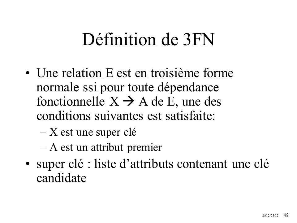 2012/03/12 48 Définition de 3FN Une relation E est en troisième forme normale ssi pour toute dépendance fonctionnelle X A de E, une des conditions sui