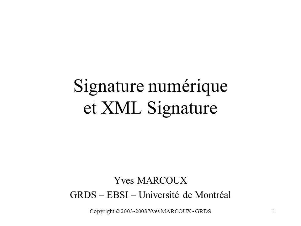 Copyright © 2003-2008 Yves MARCOUX - GRDS1 Signature numérique et XML Signature Yves MARCOUX GRDS – EBSI – Université de Montréal