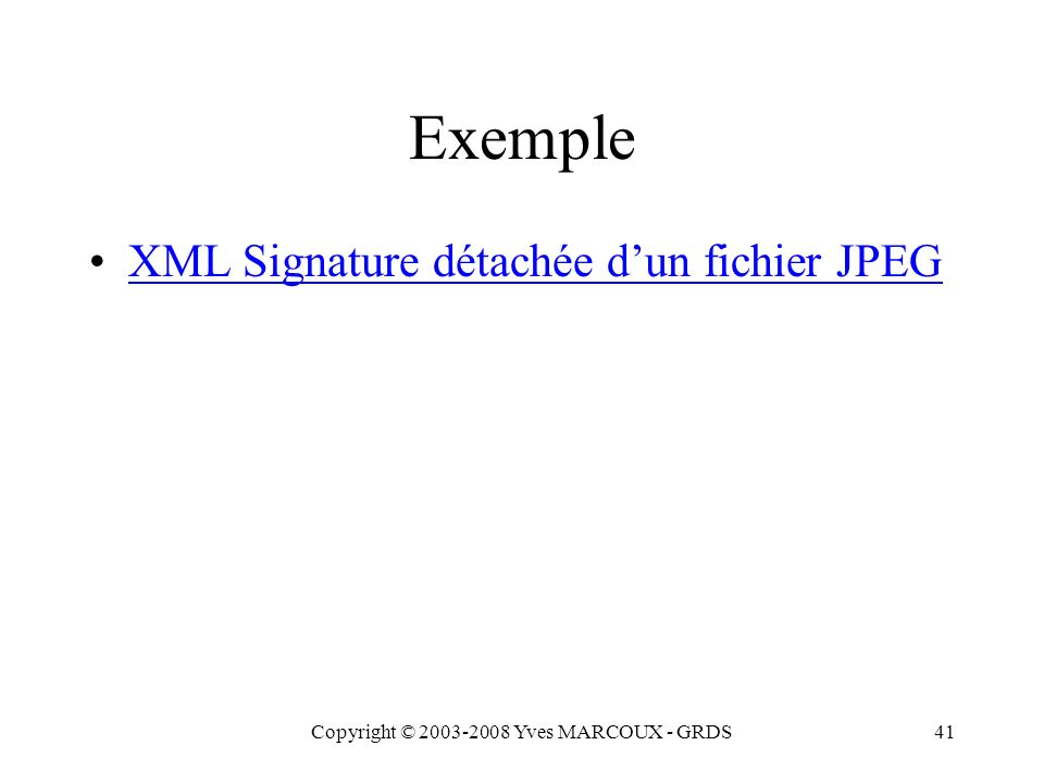 Copyright © 2003-2008 Yves MARCOUX - GRDS41 Exemple XML Signature détachée dun fichier JPEG