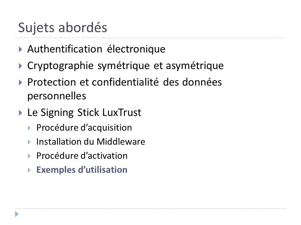 Sujets abordés Authentification électronique Cryptographie symétrique et asymétrique Protection et confidentialité des données personnelles Le Signing