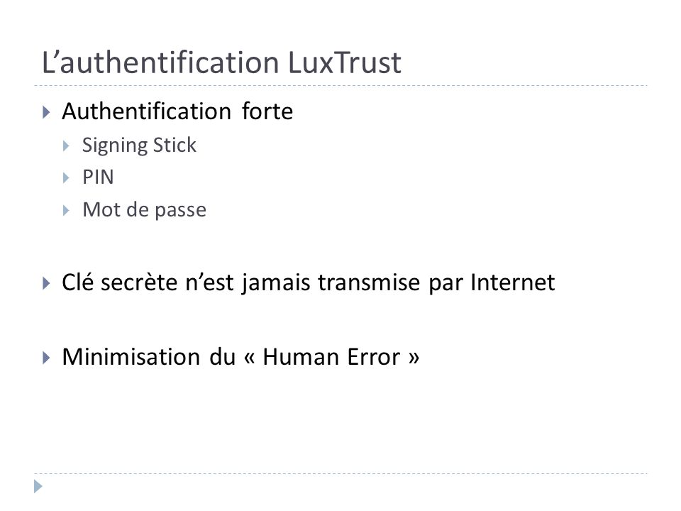 Lauthentification LuxTrust Authentification forte Signing Stick PIN Mot de passe Clé secrète nest jamais transmise par Internet Minimisation du « Huma