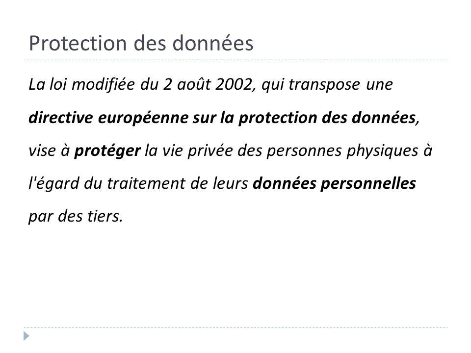 Protection des données La loi modifiée du 2 août 2002, qui transpose une directive européenne sur la protection des données, vise à protéger la vie pr