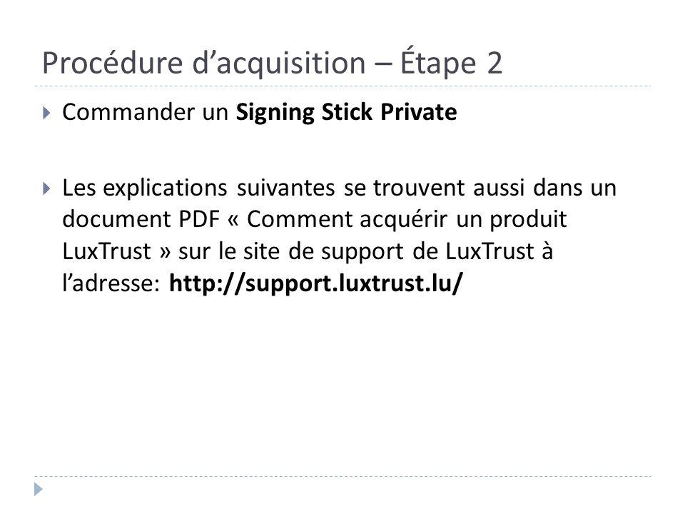 Procédure dacquisition – Étape 2 Commander un Signing Stick Private Les explications suivantes se trouvent aussi dans un document PDF « Comment acquér