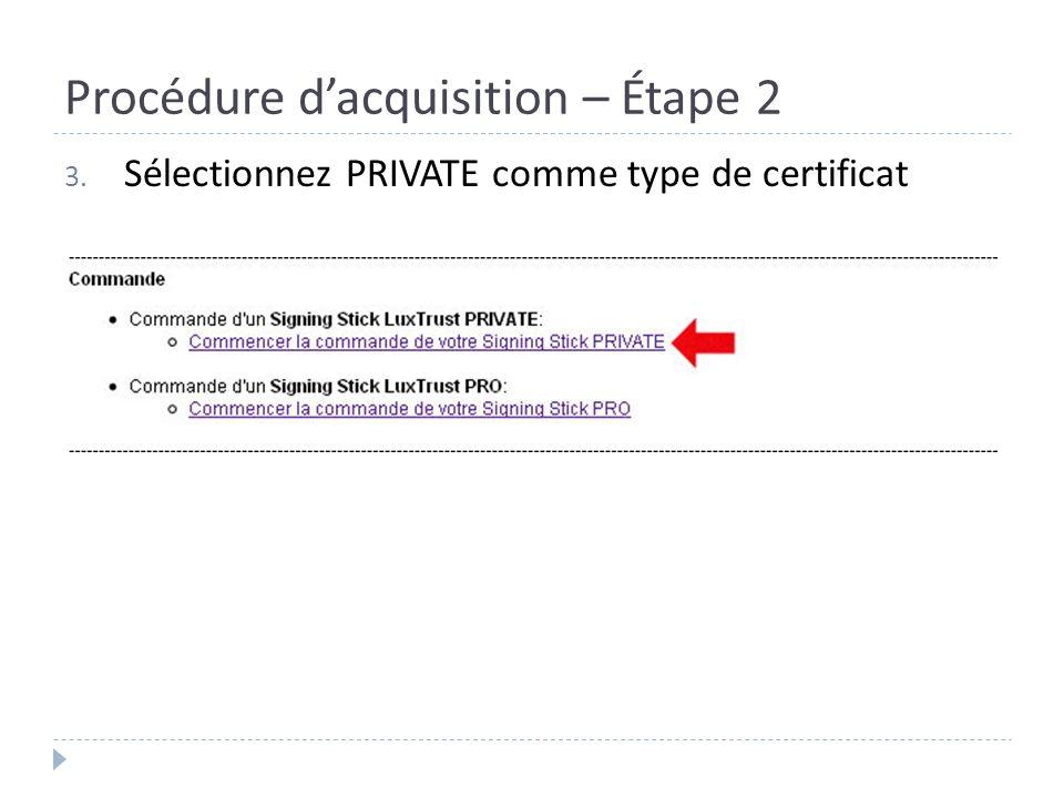Procédure dacquisition – Étape 2 3. Sélectionnez PRIVATE comme type de certificat