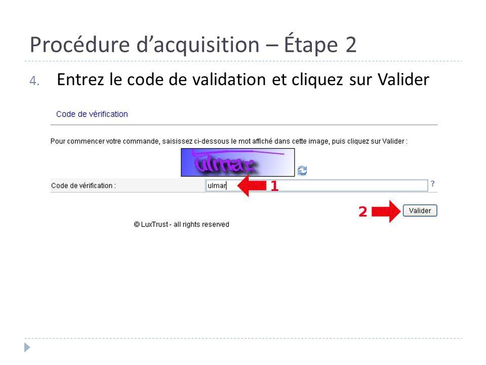 Procédure dacquisition – Étape 2 4. Entrez le code de validation et cliquez sur Valider