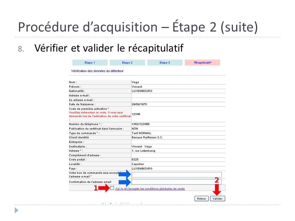 Procédure dacquisition – Étape 2 (suite) 8. Vérifier et valider le récapitulatif