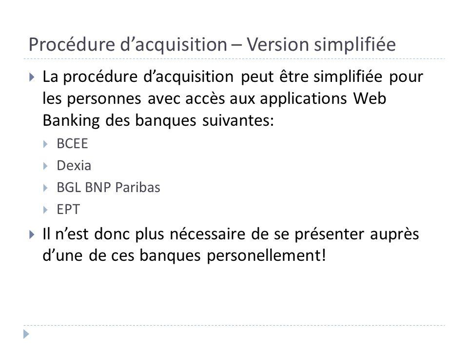 Procédure dacquisition – Version simplifiée La procédure dacquisition peut être simplifiée pour les personnes avec accès aux applications Web Banking