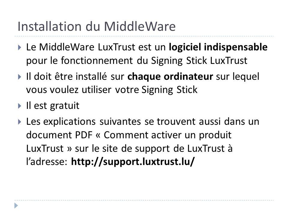 Installation du MiddleWare Le MiddleWare LuxTrust est un logiciel indispensable pour le fonctionnement du Signing Stick LuxTrust Il doit être installé