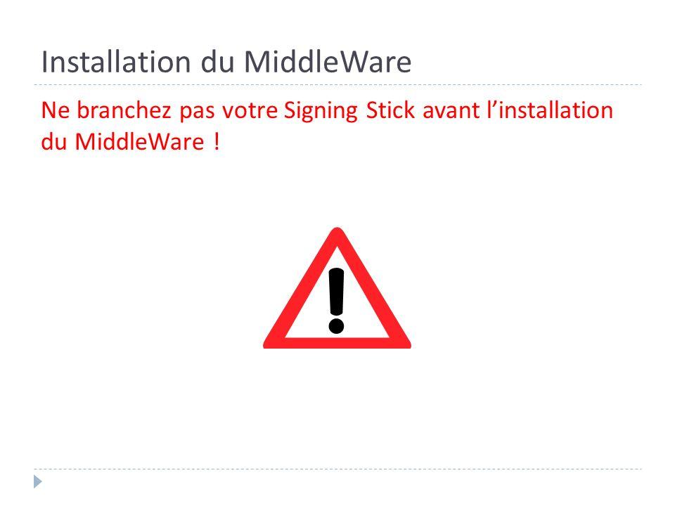 Installation du MiddleWare Ne branchez pas votre Signing Stick avant linstallation du MiddleWare !