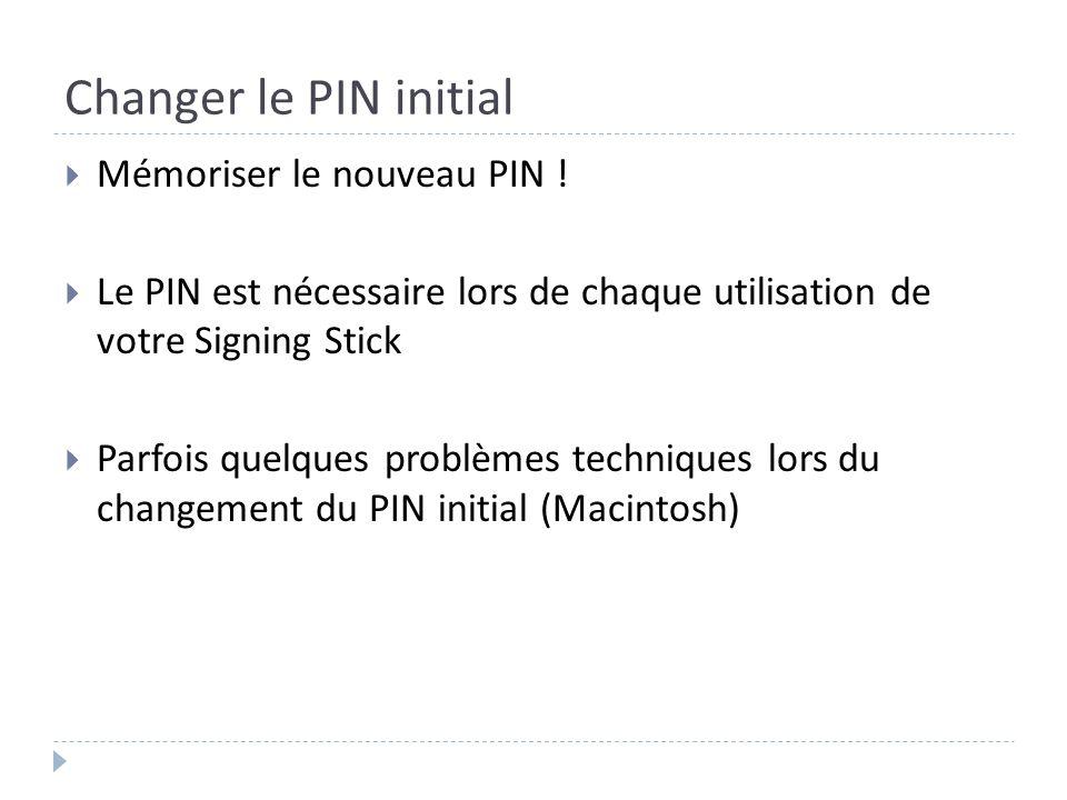 Changer le PIN initial Mémoriser le nouveau PIN ! Le PIN est nécessaire lors de chaque utilisation de votre Signing Stick Parfois quelques problèmes t