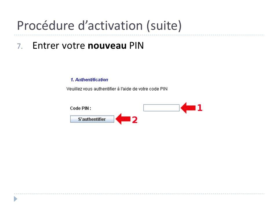 Procédure dactivation (suite) 7. Entrer votre nouveau PIN