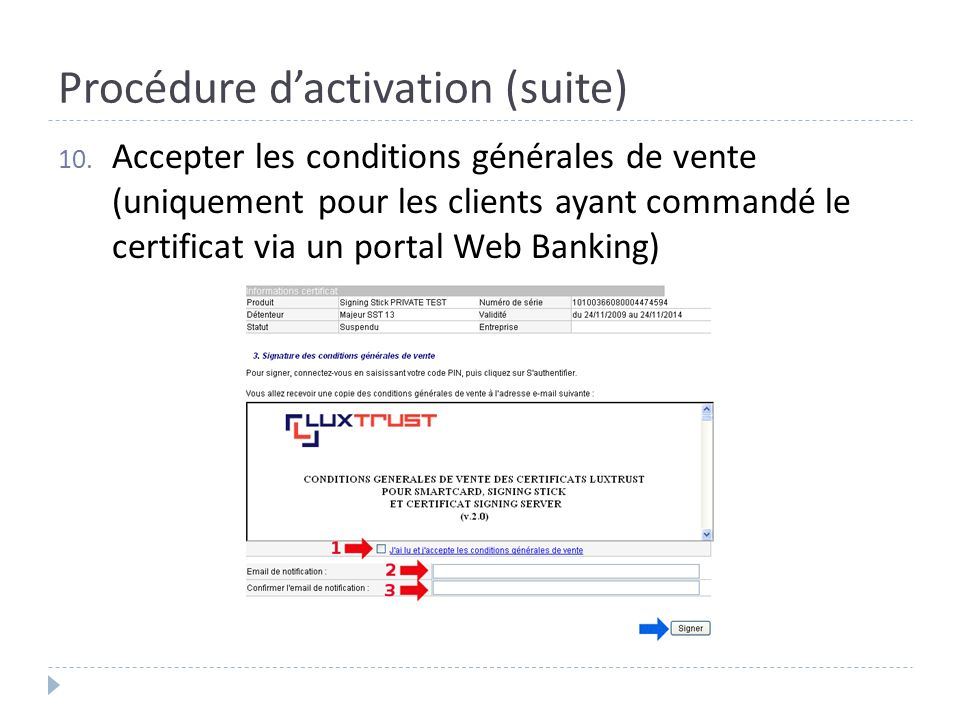 Procédure dactivation (suite) 10. Accepter les conditions générales de vente (uniquement pour les clients ayant commandé le certificat via un portal W