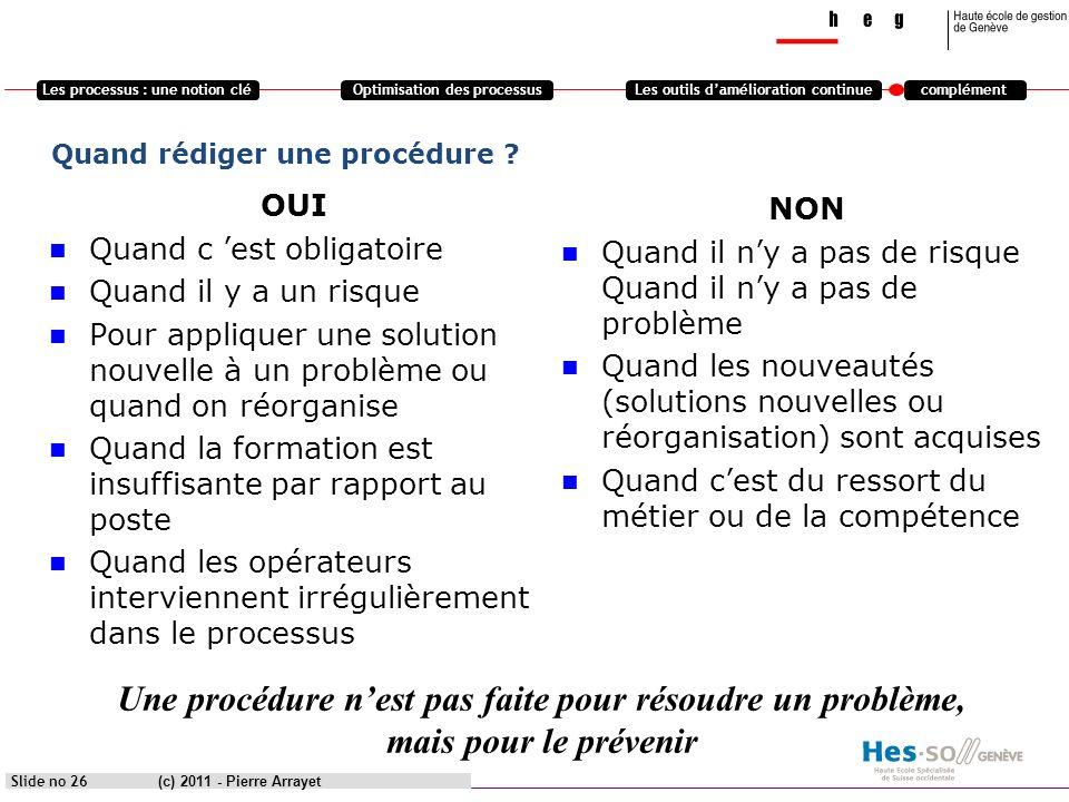 Les processus : une notion cléOptimisation des processusLes outils damélioration continuecomplément (c) 2011 - Pierre Arrayet Slide no 26 Quand rédige