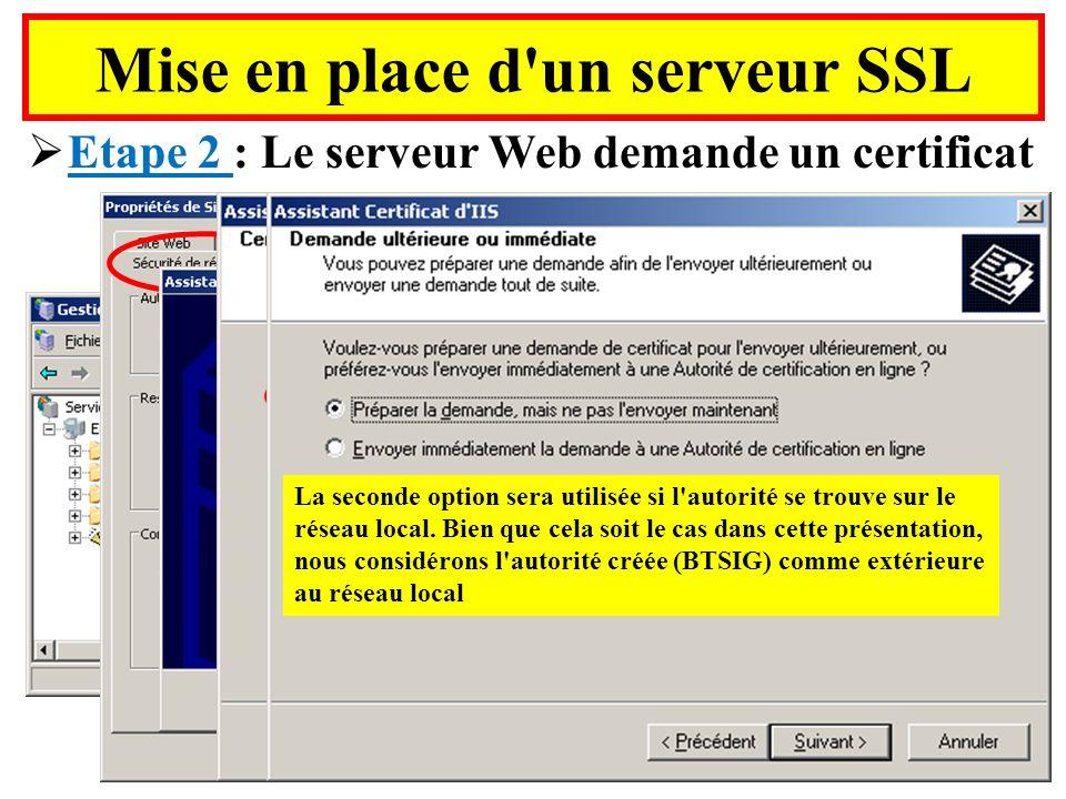 Mise en place d'un serveur SSL Etape 2 : Le serveur Web demande un certificat Choisir le serveur Web qui doit être protégé. SSL peut porter également