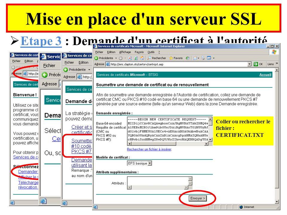 Mise en place d'un serveur SSL Etape 3 : Demande d'un certificat à l'autorité Cette opération se fait auprès d'une autorité de certification ( par exe
