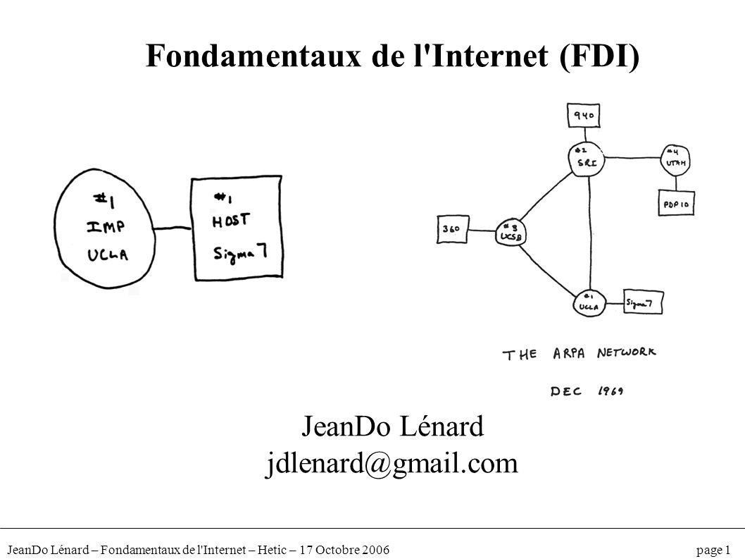 JeanDo Lénard – Fondamentaux de l'Internet – Hetic – 17 Octobre 2006 page 1 Fondamentaux de l'Internet (FDI) JeanDo Lénard jdlenard@gmail.com